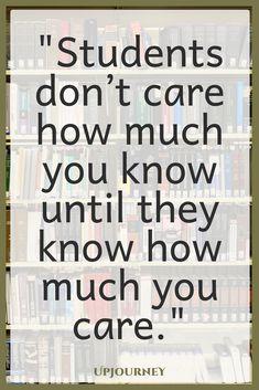 [BEST] Inspirational Teacher Quotes (in - Best Teacher Quotes: Students don't care how much you know until they know how much you care. [BEST] Inspirational Teacher Quotes (in - Best Teacher Quotes: Students don't care how much. Best Teacher Quotes, Teacher Appreciation Quotes, Teacher Humor, Inspirational Quotes For Teachers, Motivational Quotes, Teacher And Student Quotes, Educational Quotes Inspirational, Kindergarten Teacher Quotes, Classroom Quotes