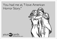 American Horror Story #ecards So happy my hubby loves this show as much as I do.