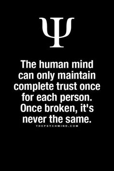 The human mind can only maintain complete trust once for each person. once broken, it's never the same.