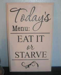 Today's menu EAT IT or STARVE wood sign kitchen wall hanging! Lol to funny sounds like my mama This Is Your Life, In This World, Holiday Gift Guide, Holiday Gifts, Just In Case, Just For You, Thats The Way, Wood Signs, Pallet Signs