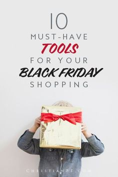 These are 10 must-have tools (and tips) for your black friday shopping!