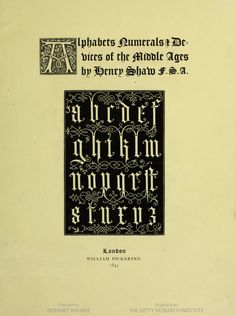 Alphabets, numerals & devices of the Middle Ages / by Henry Shaw.