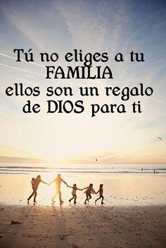 Tu no eliges a tu FAMILIA  ellos son un regalo de DIOS para ti