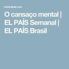 O cansaço mental | EL PAÍS Semanal | EL PAÍS Brasil