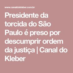 Presidente da torcida do São Paulo é preso por descumprir ordem da justiça | Canal do Kleber