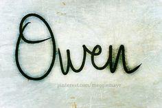 Baby boy's name Owen. I love Welsh names.