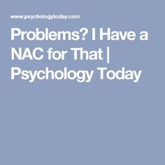Problems? I Have a NAC for That | Psychology Today