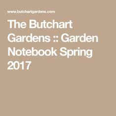 The Butchart Gardens :: Garden Notebook Spring 2017