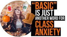 """""""Basic"""" Is Just Another Word For Class Anxiety"""