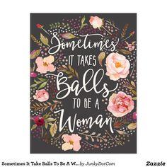 Sometimes It Take Balls To Be A Woman Flower Quote Postcard Oct 12 2016 @zazzle #junkydotcom