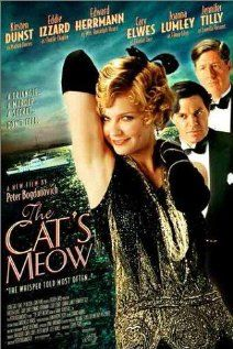 The Cat's Meow (2001) Semi-true story of the Hollywood murder that occurred at a star-studded gathering aboard William Randolph Hearst's yacht in 1924. Director: Peter Bogdanovich  Writer: Steven Peros  Stars: Kirsten Dunst, Cary Elwes & Edward Herrmann
