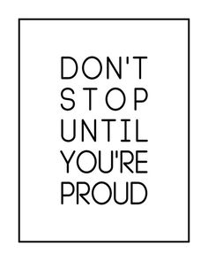 Don't Stop Until You're Proud Typography by GEyesPhotography