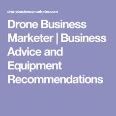 Drone Business Marketer | Business Advice and Equipment Recommendations