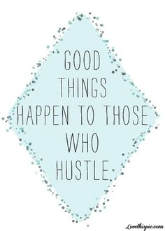 Good things happen to those who hustle life quotes quotes quote hustle