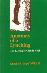 Anatomy of a Lynching: The Killing of Claude Neal ~ James R. McGovern ~ Louisiana State University Press ~ 1992
