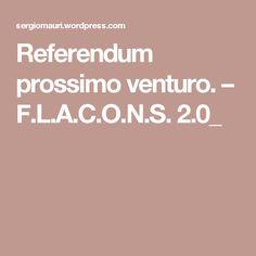 Referendum prossimo venturo. – F.L.A.C.O.N.S. 2.0_