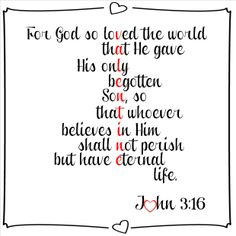 """Valentines Day - John 3:16 """"For God so loVed the world thAt He gave His onLy bEgotton SoN, so thaT whoever believes In Him shall Not perish but have Eternal life!!!!"""""""