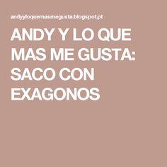 ANDY Y LO QUE MAS ME GUSTA: SACO CON EXAGONOS