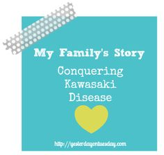 My Family's Story - Conquering Kawasaki Disease: If you have kids, I hope you read this post. Know the symptoms of this scary disease and treatment.