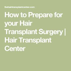 How to Prepare for your Hair Transplant Surgery | Hair Transplant Center