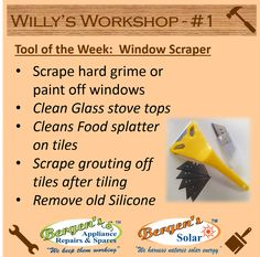 If you don't have a Window Scraper you are probably thinking you may want to get one and you will be right. Very handy little tool in the workshop or in your very own kitchen. Makes cleaning jobs very simple.