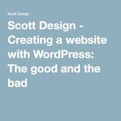 Scott Design - Creating a website with WordPress: The good and the bad