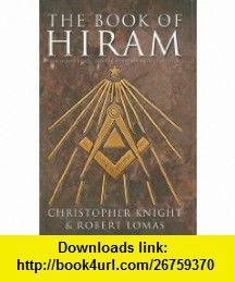 The Book of Hiram Freemasonry, Venus, and the Secret Key to the Life of Jesus (9781402735202) Christopher Knight, Robert Lomas , ISBN-10: 1402735200  , ISBN-13: 978-1402735202 ,  , tutorials , pdf , ebook , torrent , downloads , rapidshare , filesonic , hotfile , megaupload , fileserve