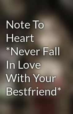 Read story Note To Heart *Never Fall In Love With Your Bestfriend* by Thirdeyesoul with 167 reads.Note To Heart *Never Fall In Love With Your Bestfriend* Note. Never Fall In Love, Love You, Push Me Away Quotes, Heart Never, Old Quotes, Secret Love, Life Lessons, Falling In Love, I Am Awesome