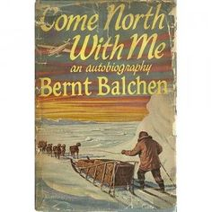 Come North With Me, an autobiography by Bernt Balchen written in 1958. Balchen was many things but would probably have wanted to be remembered as a great explorer. He was.