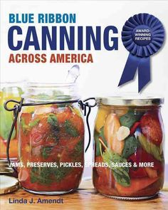 Ribbon Canning: Award-Winning Recipes: Jams, Preserves, Pickles, Sauces & More