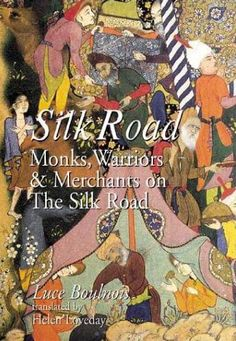 Silk Road: Monks, Warriors, and Merchants by Luce Boulnois and Helen Loveday