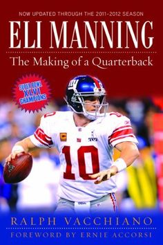 Eli Manning: The Making of a Quarterback by Ralph Vacchiano. Save 33 Off!. $16.79. 320 pages. Publication: February 27, 2012. Author: Ralph Vacchiano. Publisher: Sports Publishing; 1 edition (February 27, 2012)