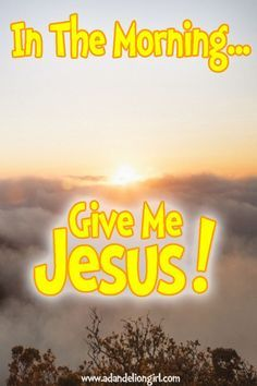 In The Morning Give Me Jesus!  Lots of Inspirational Quotes! With sayings mixed in with beautiful scenes of sunsets, sunrises and of the ocean! I hope you enjoy our site! http://www.adandeliongirl.com/#!inspirational-thoughts/c1vi9