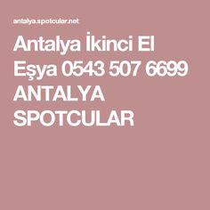 Antalya İkinci El Eşya 0543 507 6699 ANTALYA SPOTCULAR