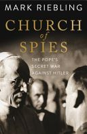 Church of spies : the Pope's secret war against Hitler