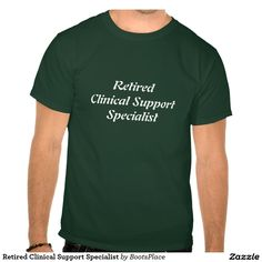 Retired Clinical Support Specialist T-shirts