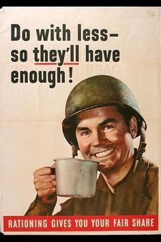 "WW II...funny how rationing today would be considered ""liberal agenda socialism!!1!"" today, even for a war effort."