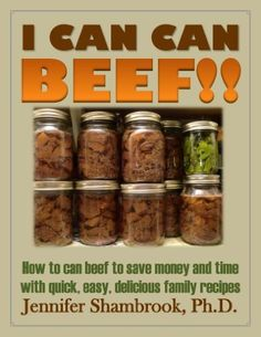 I CAN CAN BEEF!! How to can beef to save money and time with quick, easy, delicious family recipes (I CAN CAN Frugal Living Series) by Jennifer Shambrook, http://www.amazon.com/dp/B00BOB667K/ref=cm_sw_r_pi_dp_cEJKsb1977PQ2