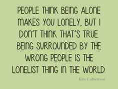 """Loneliness - so true, I have always said, """"there are worst things than being alone and being unhappily married is one of them."""""""
