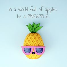 In a world full of apples be a PINEAPPLE ;)