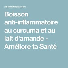 Boisson anti-inflammatoire au curcuma et au lait d'amande - Améliore ta Santé Nutrition, Almond Milk, Drink, Kitchens, Natural Remedies