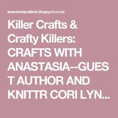 Killer Crafts & Crafty Killers: CRAFTS WITH ANASTASIA--GUEST AUTHOR AND KNITTR CORI LYNN ARNOLD
