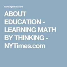 ABOUT EDUCATION -  LEARNING MATH BY THINKING - NYTimes.com
