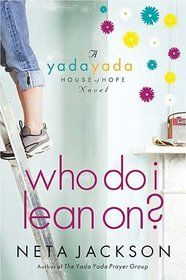"""Who Do I Lean On? (Yada Yada House of Hope, Bk 3)  by Neta Jackson"