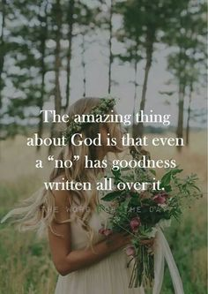 "The amazing thing about God is that even a ""no"" has written all over it."