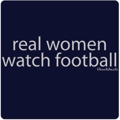 Real women watch Football!