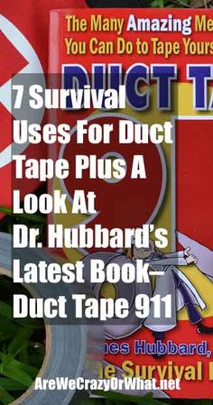 A look at 7 survival uses for duct tape and a review of Dr. Hubbard's Book Duct Tape 911. #beselfreliant