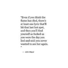 "'Even if you think the flame has died...."" #JohnMayer"