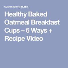 Healthy Baked Oatmeal Breakfast Cups – 6 Ways + Recipe Video