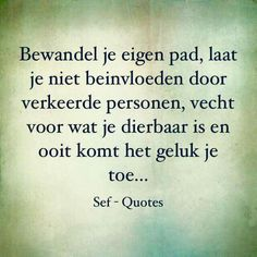 Je eigen pad bewandelen. Happy Quotes, True Quotes, Qoutes, Motivational Quotes, Sef Quotes, Dutch Quotes, Strong Quotes, Love Life, Quote Of The Day